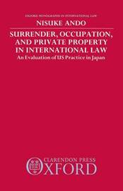 Surrender, Occupation, and Private Property in International Law by Nisuke Ando image