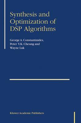 Synthesis and Optimization of DSP Algorithms by George A Constantinides