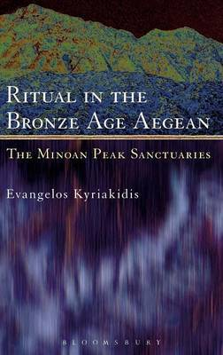 Ritual in the Bronze Age Aegean by Evangelos Kyriakidis