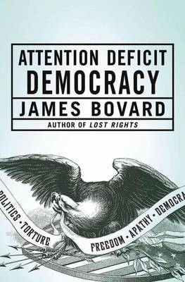 Attention Deficit Democracy by James Bovard