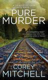 Pure Murder by Corey Mitchell