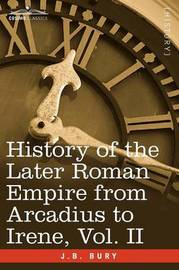 History of the Later Roman Empire from Arcadius to Irene, Vol. II by J.B. Bury