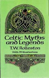 Celtic Myths and Legends by T.W. Rolleston