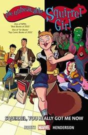 The Unbeatable Squirrel Girl Vol. 3: You Really Got Me Now by Ryan North