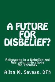 A Future for Disbelief by Allan M. Savage image
