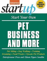 Start Your Own Pet Business and More by Entrepreneur Press