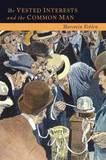 The Vested Interests and the Common Man: The Modern Point of View and the New Order by Thorstein Veblen