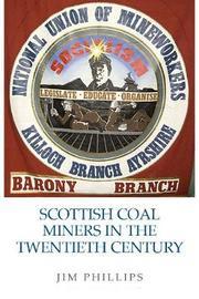 Scottish Coal Miners in the Twentieth Century by Jim Phillips