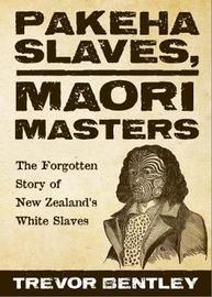 Pakeha Slaves, Maori Masters by Trevor Bentley image