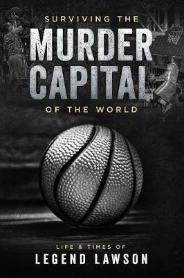 Surviving The Murder Capital Of The World by Legend Lawson