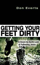 Getting Your Feet Dirty: A Down-To-Earth Look at Following Jesus by Don Everts image