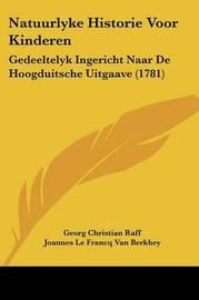 Natuurlyke Historie Voor Kinderen: Gedeeltelyk Ingericht Naar De Hoogduitsche Uitgaave (1781) by Georg Christian Raff