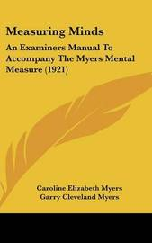 Measuring Minds: An Examiners Manual to Accompany the Myers Mental Measure (1921) by Caroline Elizabeth Myers