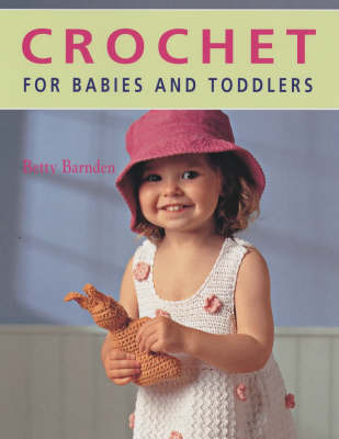 Crochet for Babies and Toddlers by Betty Barnden