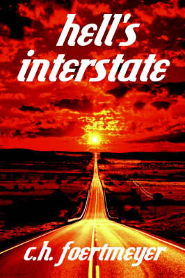 Hell's Interstate by C.H. Foertmeyer