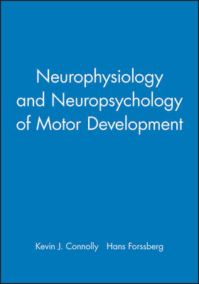 Neurophysiology and Neuropsychology of Motor Development by Kevin J. Connolly