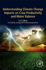 Understanding Climate Change Impacts on Crop Productivity and Water Balance by S.K. Jalota
