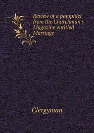 Review of a Pamphlet from the Churchman's Magazine Entitled Marriage by Clergyman