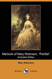 Memoirs of Mary Robinson, Perdita (Illustrated Edition) (Dodo Press) by Mary Robinson