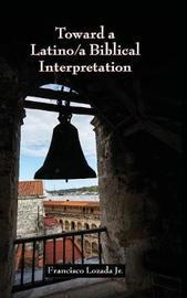 Toward a Latino/A Biblical Interpretation by Francisco Lozada