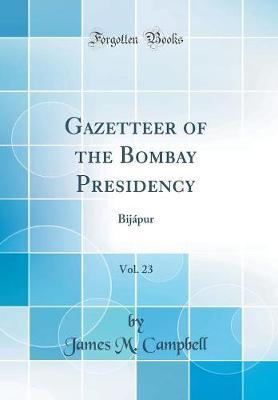 Gazetteer of the Bombay Presidency, Vol. 23 by James M Campbell