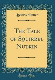 The Tale of Squirrel Nutkin (Classic Reprint) by Beatrix Potter image