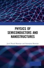 Physics of Semiconductors and Nanostructures by Jyoti Prasad Banerjee