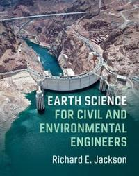 Earth Science for Civil and Environmental Engineers by Richard E. Jackson
