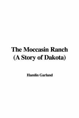 The Moccasin Ranch (a Story of Dakota) by Hamlin Garland image