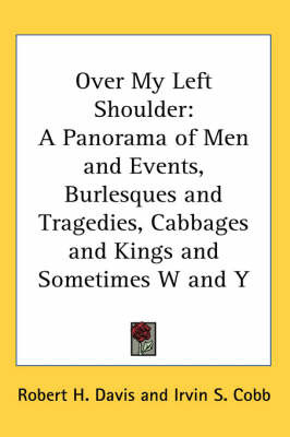 Over My Left Shoulder: A Panorama of Men and Events, Burlesques and Tragedies, Cabbages and Kings and Sometimes W and Y by Robert H Davis image