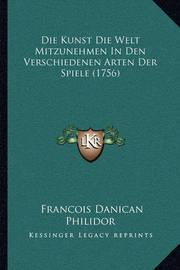 Die Kunst Die Welt Mitzunehmen in Den Verschiedenen Arten Der Spiele (1756) by Francois Danican Philidor