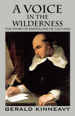 A Voice in the Wilderness: The Story of Bartolome de Las Casas by Gerald Kinneavy