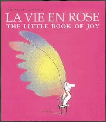 La Vie en Rose: The Little Book of Joy by Dominique Glocheux