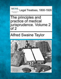 The Principles and Practice of Medical Jurisprudence. Volume 2 of 2 by Alfred Swaine Taylor