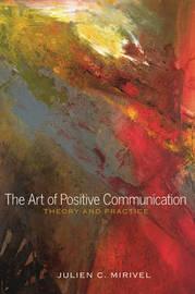 The Art of Positive Communication by Julien C. Mirivel