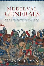Medieval Generals by Sean McGlynn