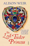 The Lost Tudor Princess: A Life of Margaret Douglas, Countess of Lennox by Alison Weir