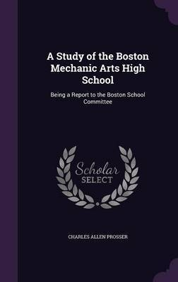 A Study of the Boston Mechanic Arts High School by Charles Allen Prosser image