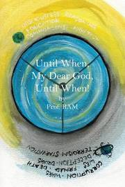 Until When, My Dear God, Until When! by Prof Ram
