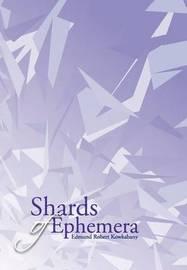 Shards of Ephemera by Edmund Robert Kowkabany