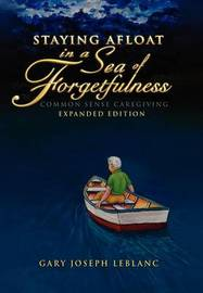 Staying Afloat in a Sea of Forgetfulness by Gary Joseph LeBlanc