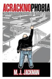Acracknophobia: The Sid Tillsley Chronicles - Book Three by M J Jackman