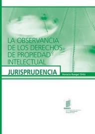 La Observancia de Los Derechos de Propiedad Intelectual - Jurisprudencia by L.T.C. Harms