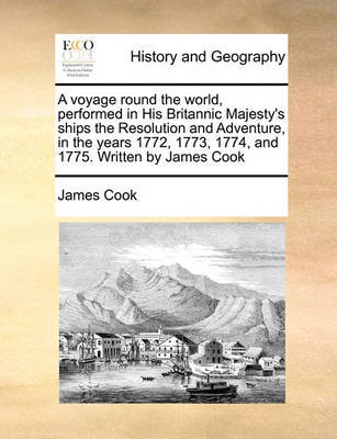 A Voyage Round the World, Performed in His Britannic Majesty's Ships the Resolution and Adventure, in the Years 1772, 1773, 1774, and 1775. Written by James Cook by Cook image