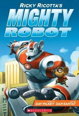 Ricky Ricotta's Mighty Robot (#1) by Dav Pilkey