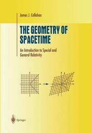 The Geometry of Spacetime by James J. Callahan