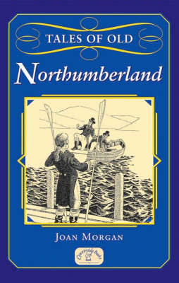 Tales of Old Northumberland by Joan Morgan image