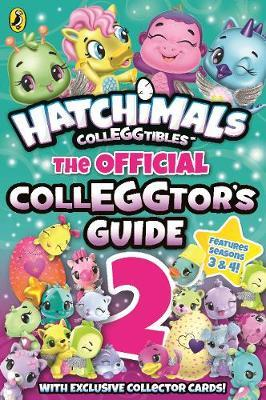 Hatchimals: The Official Colleggtor's Guide 2 by Hatchimals
