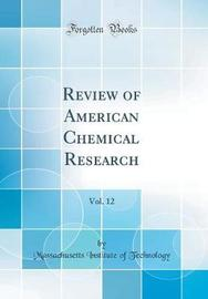 Review of American Chemical Research, Vol. 12 (Classic Reprint) by Massachusetts Institute of Technology image