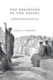 The Beginning of the Gospel by Joshua D. Garroway